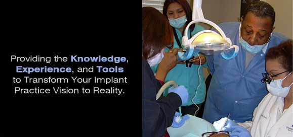 Providing the Knowledge, Experience, and Tools to Transform Your Implant Practice Vision to Reality.